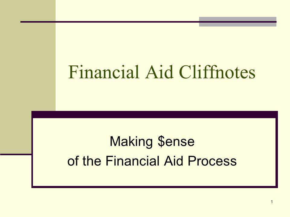 Financial Aid Cliffnotes Making $ense of the Financial Aid Process 1