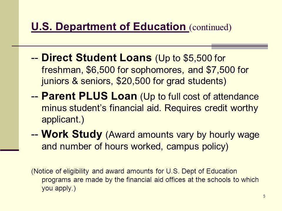 U.S. Department of Education (continued) -- Direct Student Loans (Up to $5,500 for freshman, $6,500 for sophomores, and $7,500 for juniors & seniors,