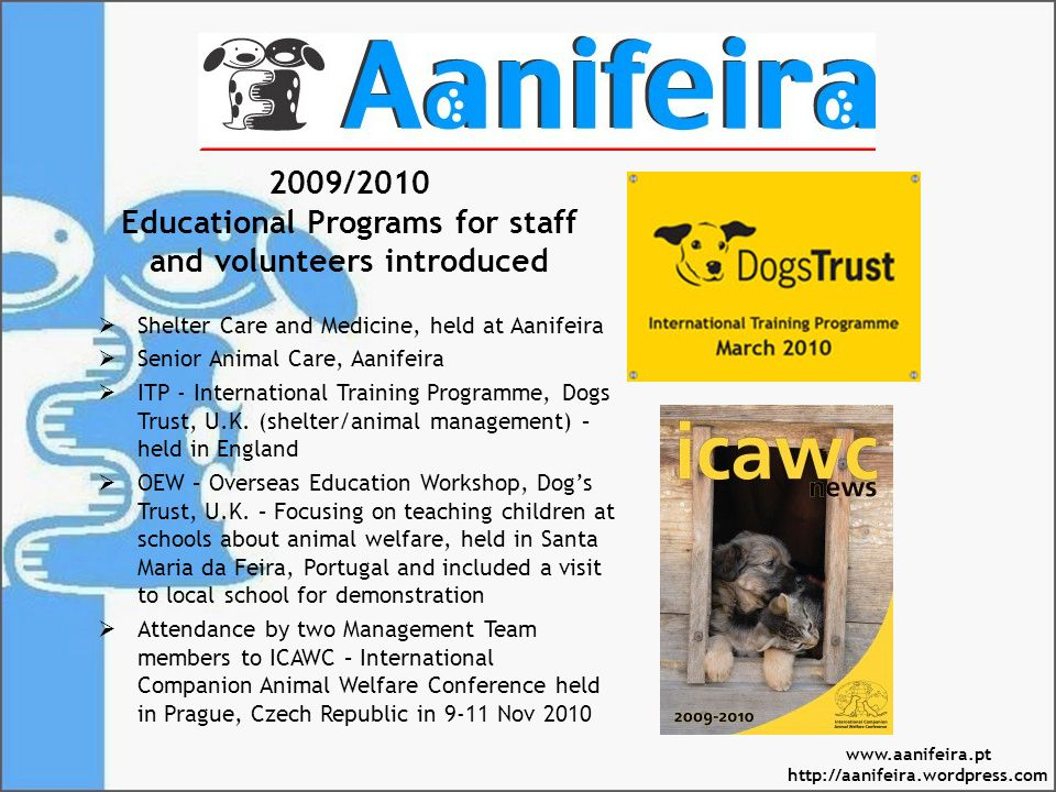 2009/2010 Educational Programs for staff and volunteers introduced Shelter Care and Medicine, held at Aanifeira Senior Animal Care, Aanifeira ITP - International Training Programme, Dogs Trust, U.K.