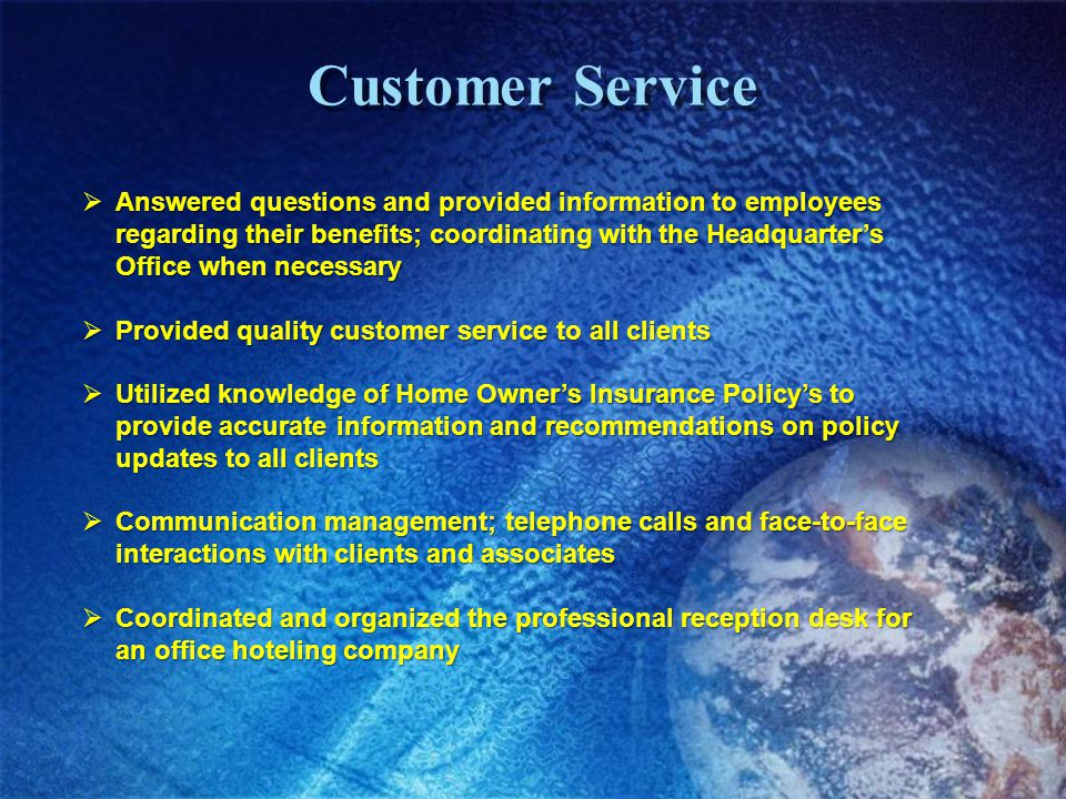 Customer Service Answered questions and provided information to employees regarding their benefits; coordinating with the Headquarters Office when nec