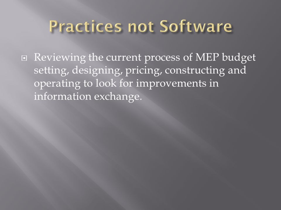 Reviewing the current process of MEP budget setting, designing, pricing, constructing and operating to look for improvements in information exchange.