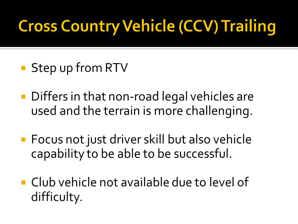 Step up from RTV Differs in that non-road legal vehicles are used and the terrain is more challenging.