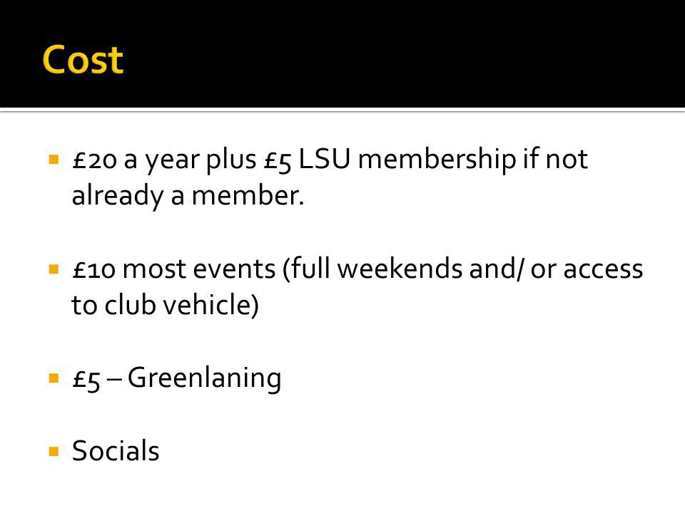 £20 a year plus £5 LSU membership if not already a member.