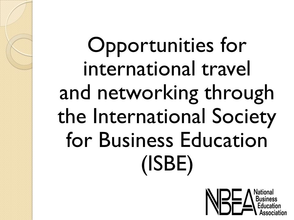 Opportunities for international travel and networking through the International Society for Business Education (ISBE)