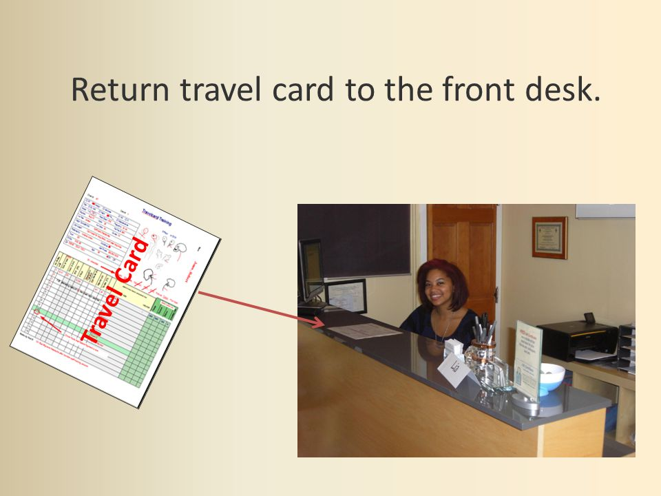 Return travel card to the front desk. Travel Card