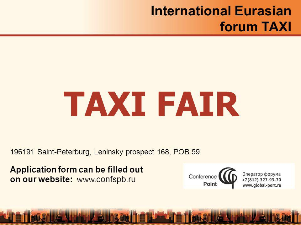 International Eurasian forum TAXI 196191 Saint-Peterburg, Leninsky prospect 168, POB 59 Application form can be filled out on our website: www.