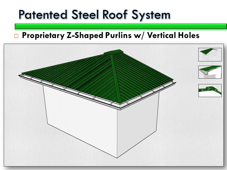 Proprietary Z-Shaped Purlins w/ Vertical Holes 16 Gauge, Galvanized Steel 2,3, and 4 Z-Purlins accommodate custom roof specifications