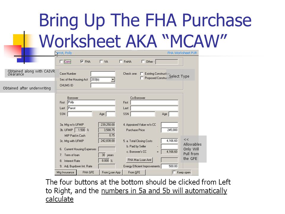 Bring Up The FHA Purchase Worksheet AKA MCAW Obtained along with CAIVR clearance Obtained after underwriting << Allowables Only Will Pull from the GFE
