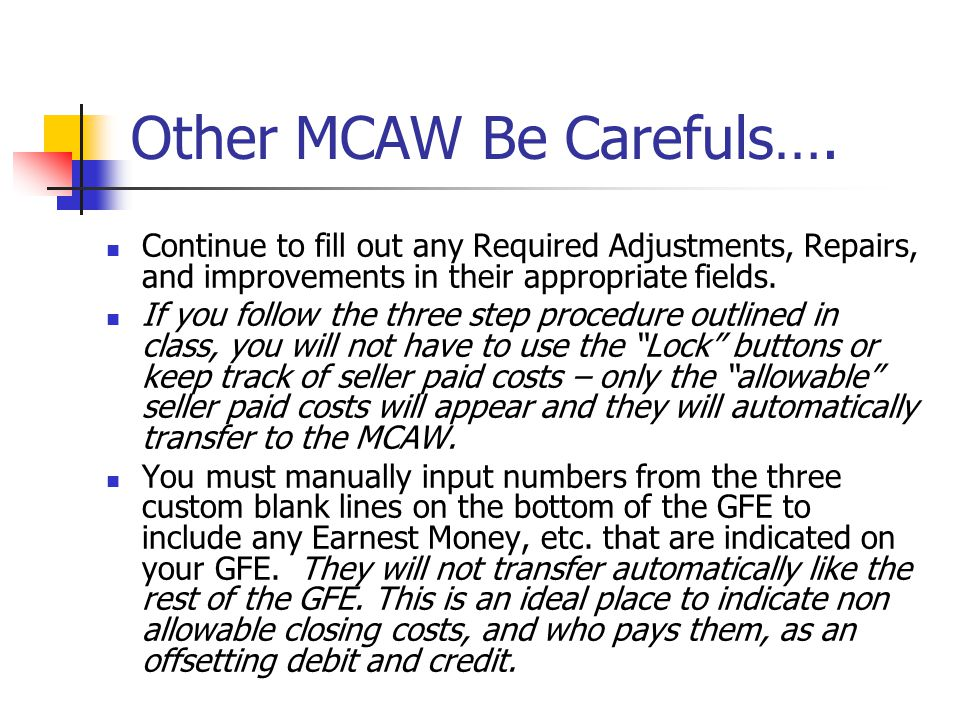 Other MCAW Be Carefuls…. Continue to fill out any Required Adjustments, Repairs, and improvements in their appropriate fields. If you follow the three