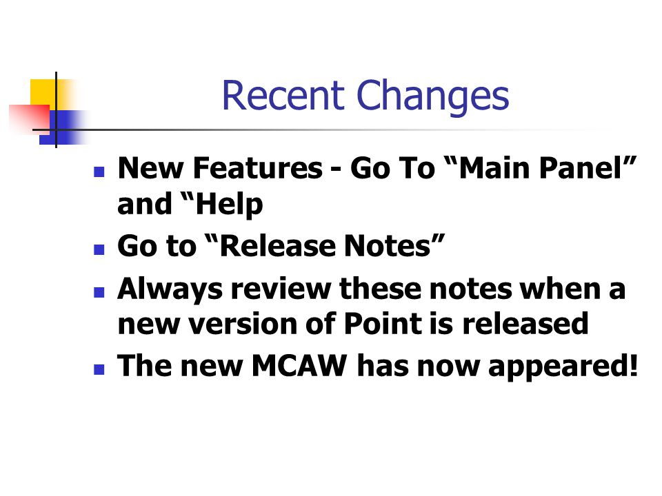 Recent Changes New Features - Go To Main Panel and Help Go to Release Notes Always review these notes when a new version of Point is released The new