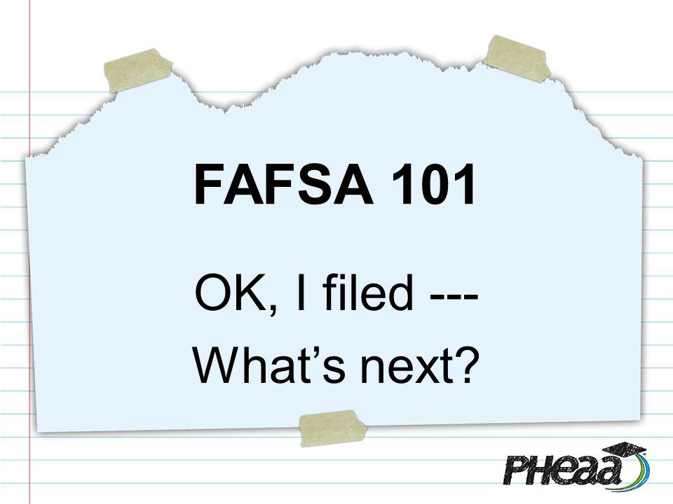 FAFSA 101 OK, I filed --- Whats next