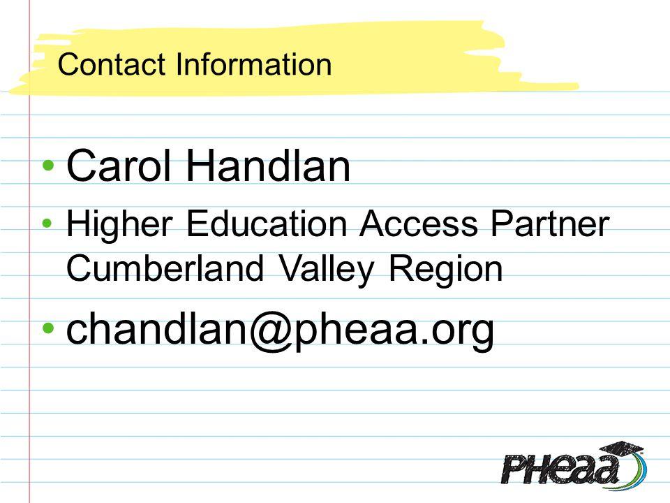 Contact Information Carol Handlan Higher Education Access Partner Cumberland Valley Region chandlan@pheaa.org