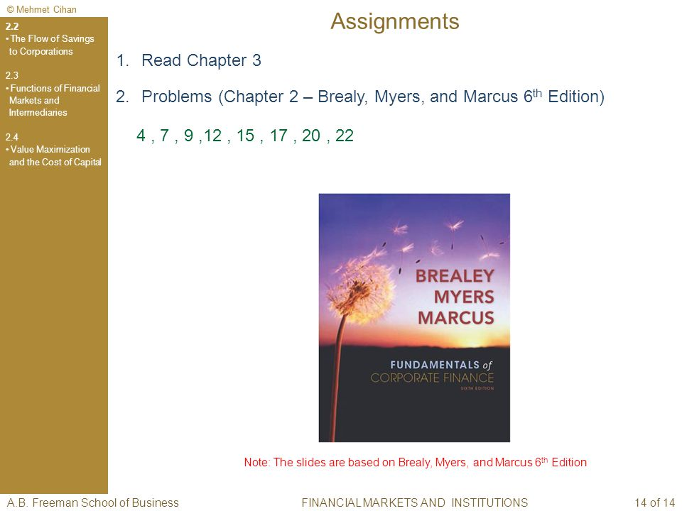 © Mehmet Cihan Assignments 1.Read Chapter 3 2.Problems (Chapter 2 – Brealy, Myers, and Marcus 6 th Edition) 4, 7, 9,12, 15, 17, 20, 22 Note: The slides are based on Brealy, Myers, and Marcus 6 th Edition A.B.