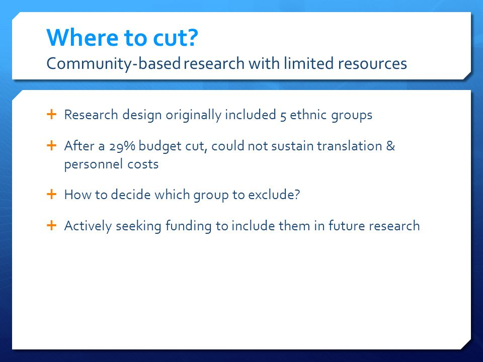 Longer term research goals Sustain community involvement Ethnographic interviews to address new and emerging community-identified themes Actively collaborate with community and agency staff to: Build community capacity for research Transfer research staff to programs Integrate research tasks with EMR
