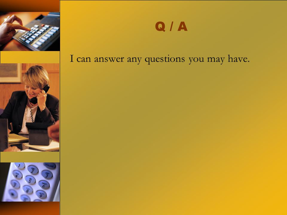 Q / A I can answer any questions you may have.