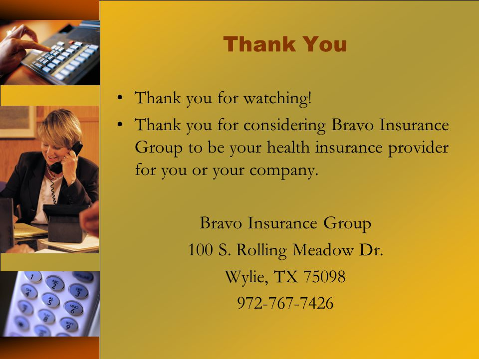 Thank You Thank you for watching! Thank you for considering Bravo Insurance Group to be your health insurance provider for you or your company. Bravo