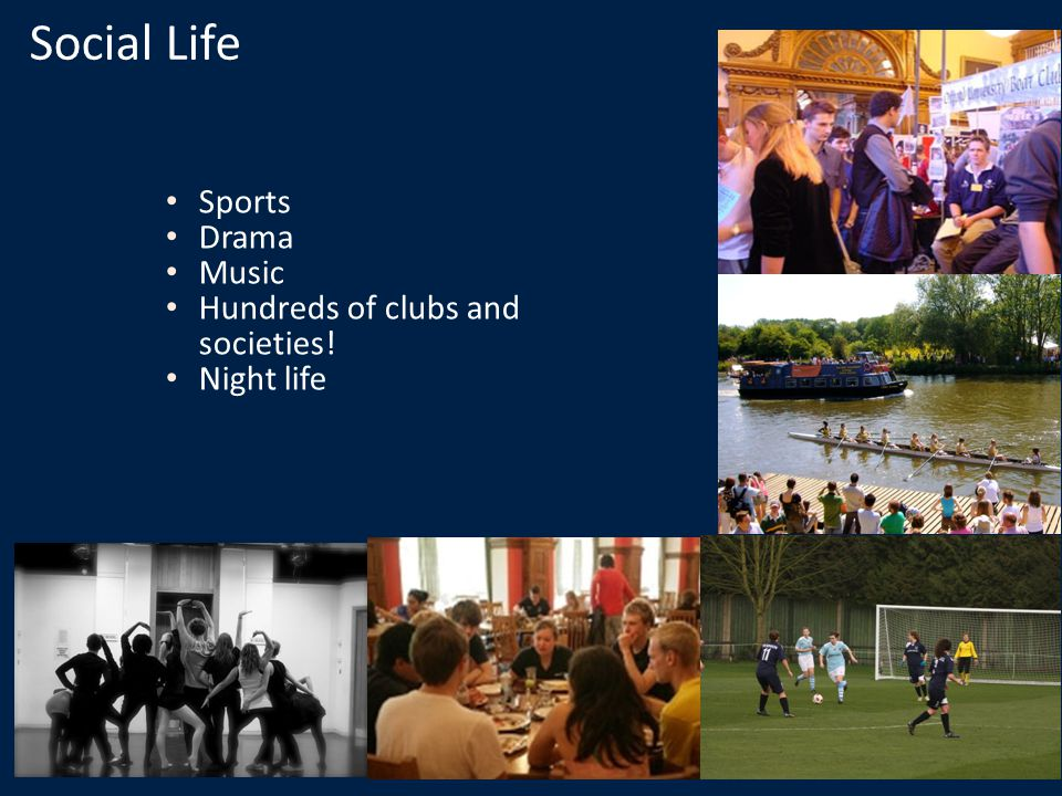 Social Life Sports Drama Music Hundreds of clubs and societies! Night life