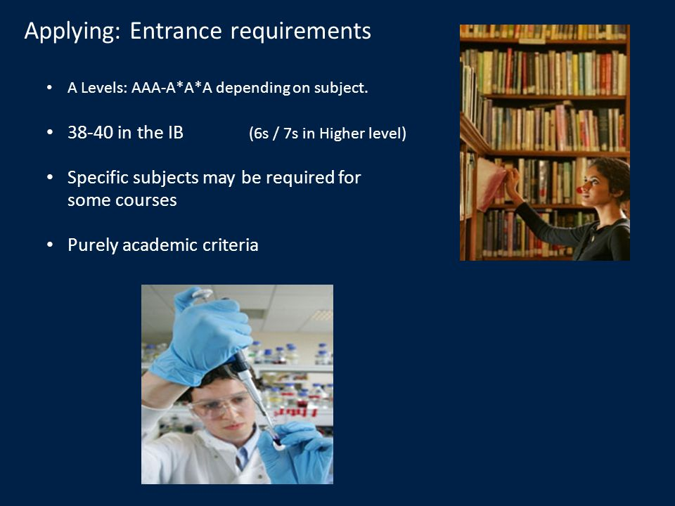 Applying: Entrance requirements A Levels: AAA-A*A*A depending on subject.