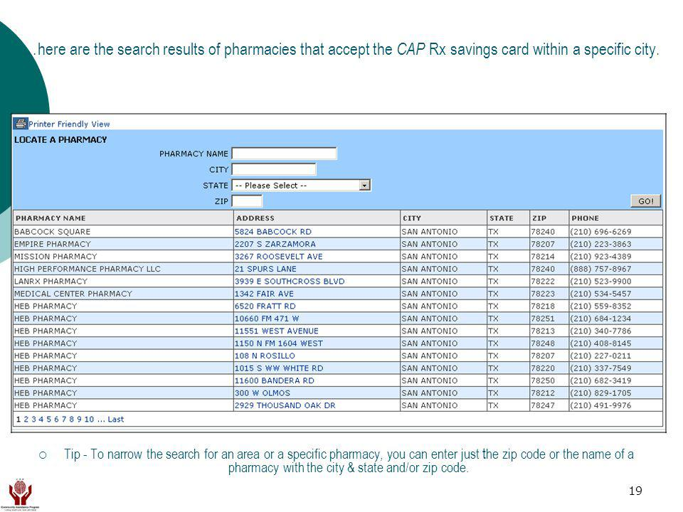 19 …here are the search results of pharmacies that accept the CAP Rx savings card within a specific city.