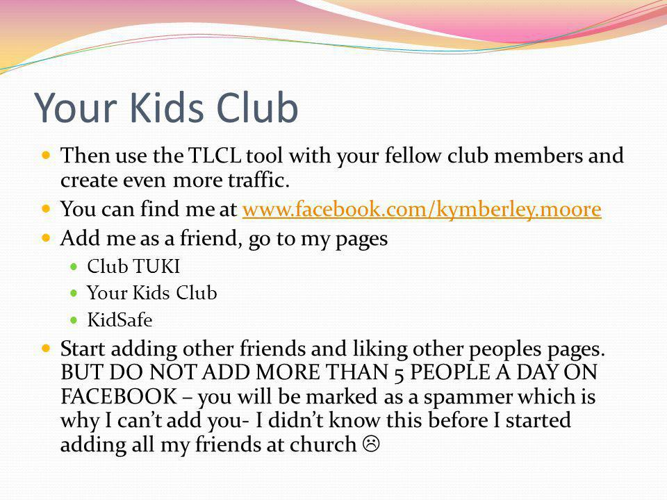 Your Kids Club Then use the TLCL tool with your fellow club members and create even more traffic.