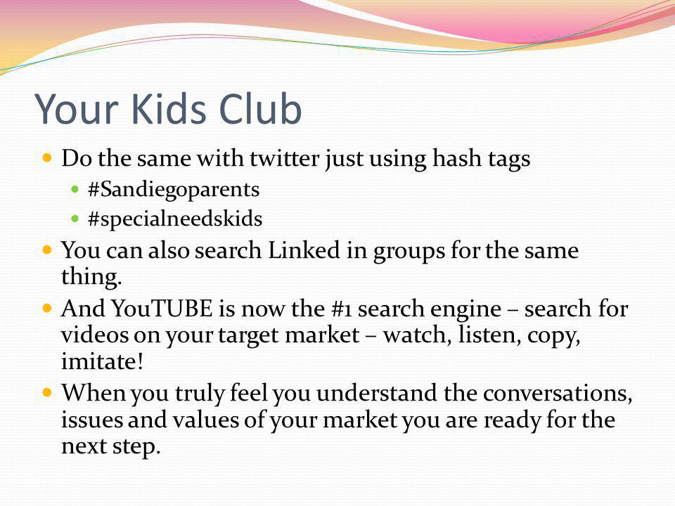 Your Kids Club Do the same with twitter just using hash tags #Sandiegoparents #specialneedskids You can also search Linked in groups for the same thing.