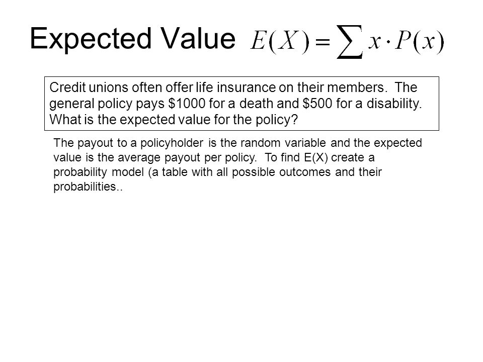 Expected Value Credit unions often offer life insurance on their members.