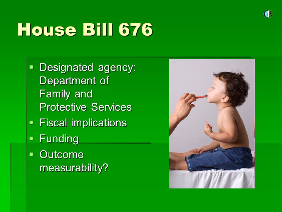House Bill 676 Designated agency: Department of Family and Protective Services Designated agency: Department of Family and Protective Services Fiscal