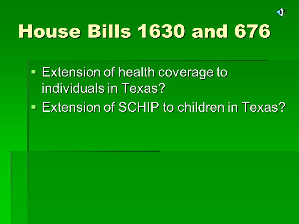House Bills 1630 and 676 Extension of health coverage to individuals in Texas? Extension of health coverage to individuals in Texas? Extension of SCHI