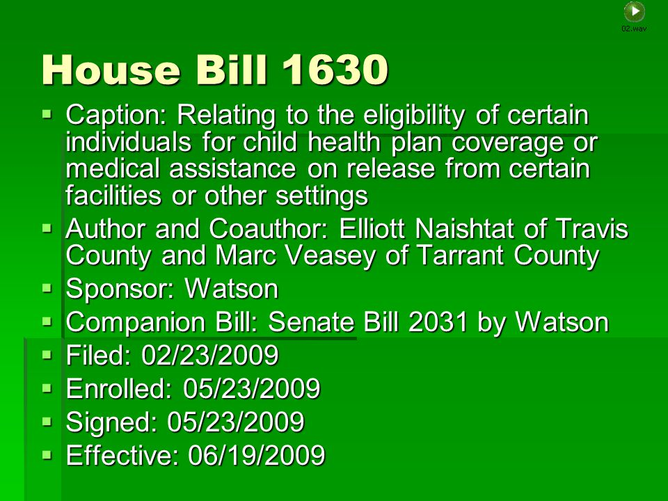 House Bill 1630 Caption: Relating to the eligibility of certain individuals for child health plan coverage or medical assistance on release from certa