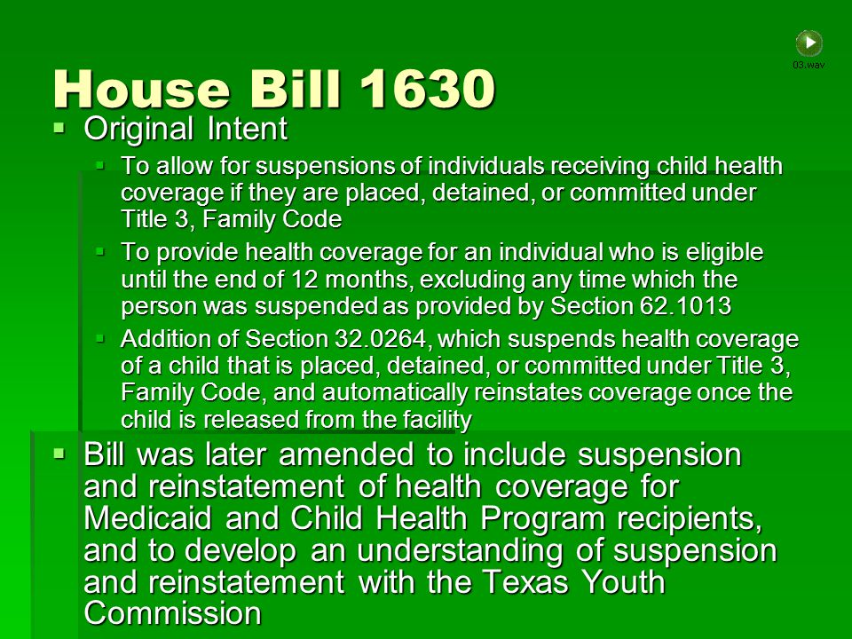 House Bill 1630 Read for the first time March 3 rd, 2009 Read for the first time March 3 rd, 2009 Referred to House Human Services Committee Referred to House Human Services Committee Considered for public hearing April 2 nd, 2009, heard same day, and left pending in committee Considered for public hearing April 2 nd, 2009, heard same day, and left pending in committee Reported favorably without amendments April 9 th, 2009 Reported favorably without amendments April 9 th, 2009 Considered in Calendars April 29 th, 2009 Considered in Calendars April 29 th, 2009 Placed on General State Calendar and amended May 2 nd, 2009 Placed on General State Calendar and amended May 2 nd, 2009 Read third time and passed May 4 th, 2009 Read third time and passed May 4 th, 2009 Referred to Senate Health and Human Services Committee May 6 th, 2009 Referred to Senate Health and Human Services Committee May 6 th, 2009 Reported favorably without amendments and recommended for local & uncontested calendar May 13 th, 2009 Reported favorably without amendments and recommended for local & uncontested calendar May 13 th, 2009 Laid before Senate and passed May 21 st, 2009 Laid before Senate and passed May 21 st, 2009 Signed by House and Senate May 23 rd, 2009 Signed by House and Senate May 23 rd, 2009 Signed by governor and effective immediately June 19 th, 2009 Signed by governor and effective immediately June 19 th, 2009