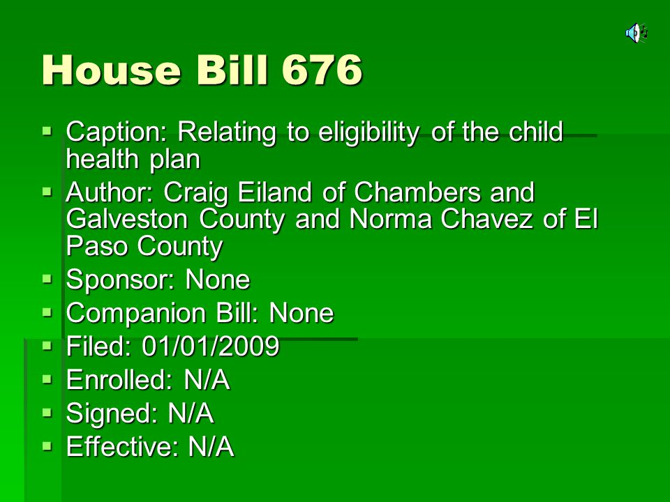 House Bill 676 Original Intent Original Intent to amend Section 1, Section 62.101b, the Health and Safety Code, so that a child who is younger than 19 years of age and whose net family income is at or below 300 percent of the federal poverty level is eligible for health benefits under the program.