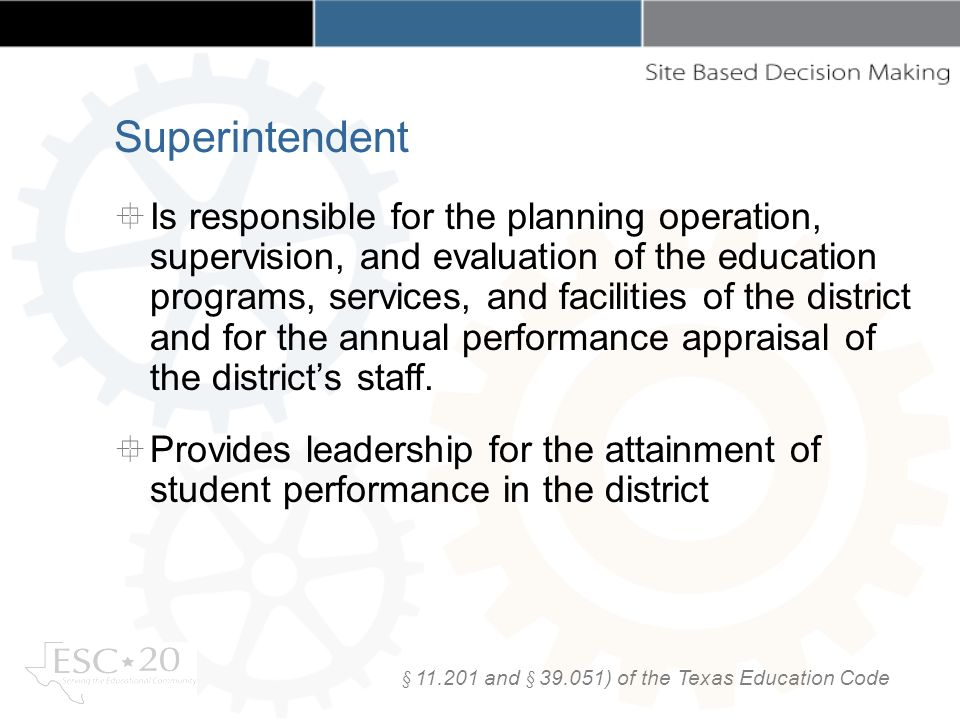 Superintendent Is responsible for the planning operation, supervision, and evaluation of the education programs, services, and facilities of the distr