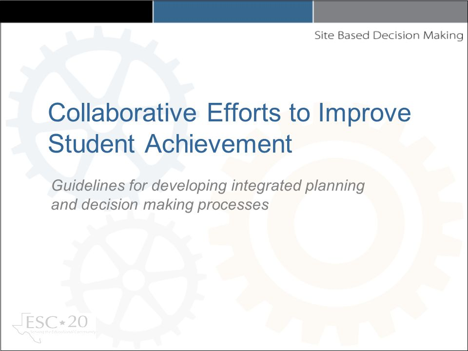 Collaborative Efforts to Improve Student Achievement Guidelines for developing integrated planning and decision making processes