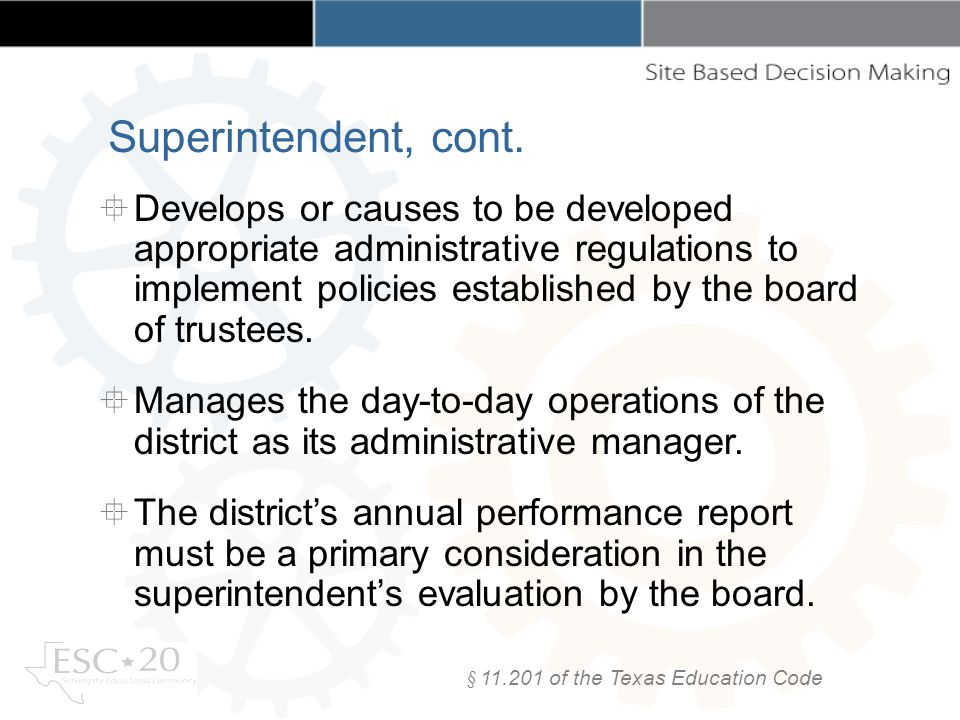§ 11.201 of the Texas Education Code Develops or causes to be developed appropriate administrative regulations to implement policies established by th