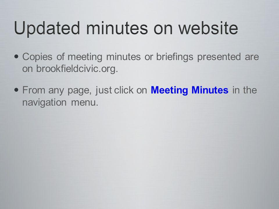 Copies of meeting minutes or briefings presented are on brookfieldcivic.org.