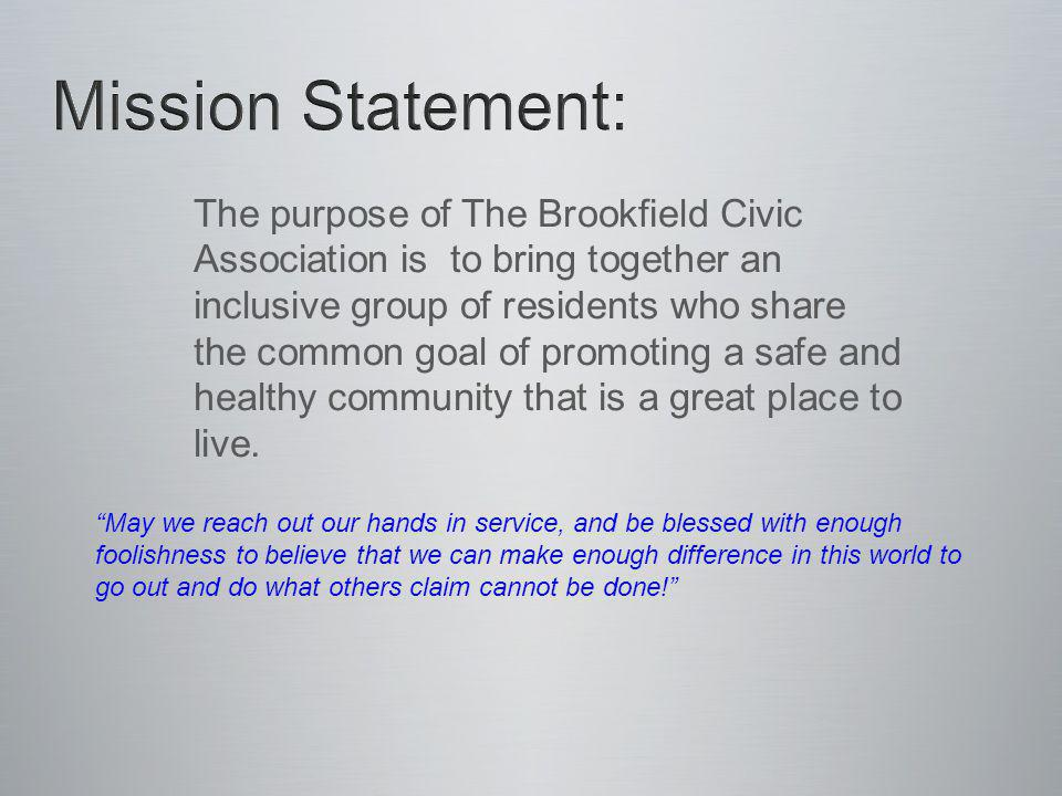 The purpose of The Brookfield Civic Association is to bring together an inclusive group of residents who share the common goal of promoting a safe and healthy community that is a great place to live.