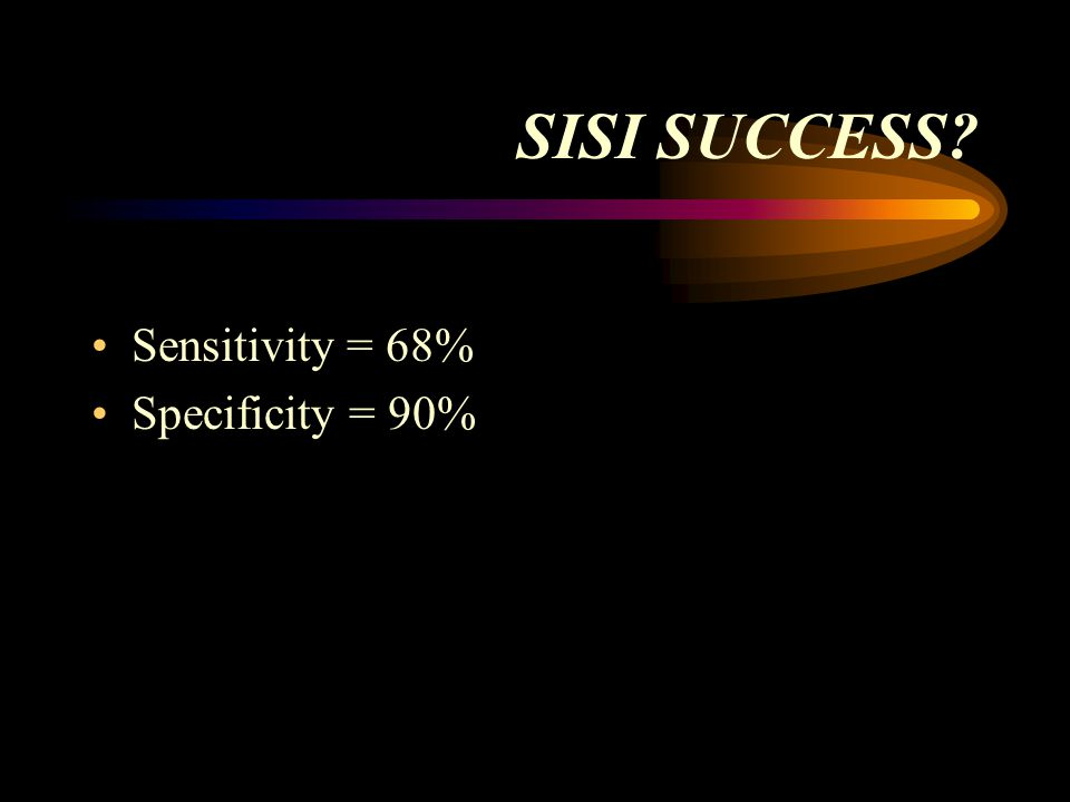 SISI SUCCESS? Sensitivity = 68% Specificity = 90%