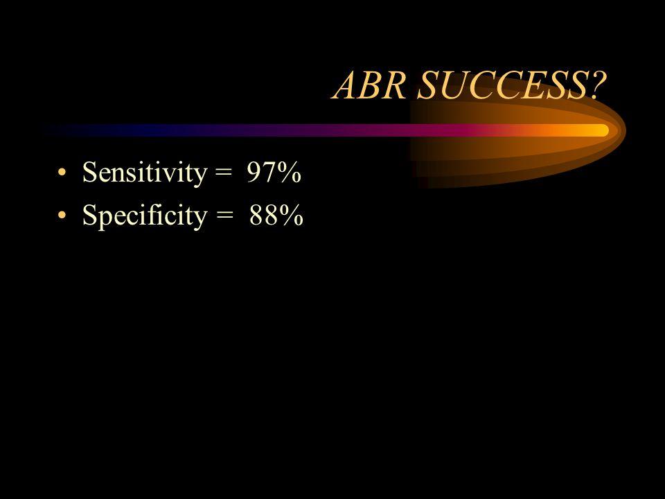 ABR SUCCESS? Sensitivity = 97% Specificity = 88%