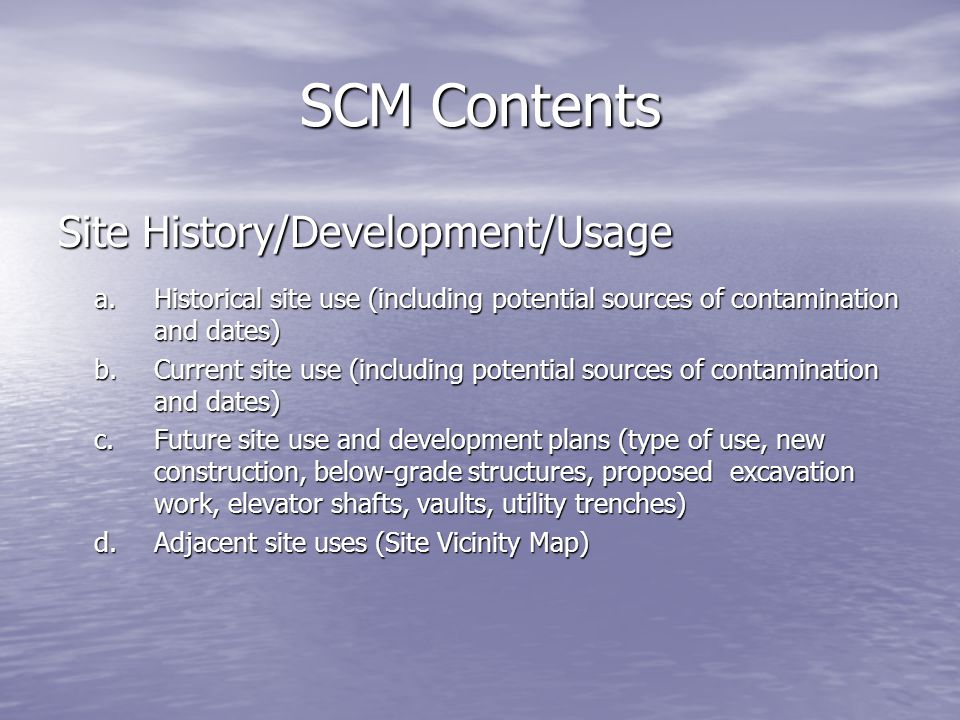 SCM Contents Site History/Development/Usage a.Historical site use (including potential sources of contamination and dates) b.Current site use (includi
