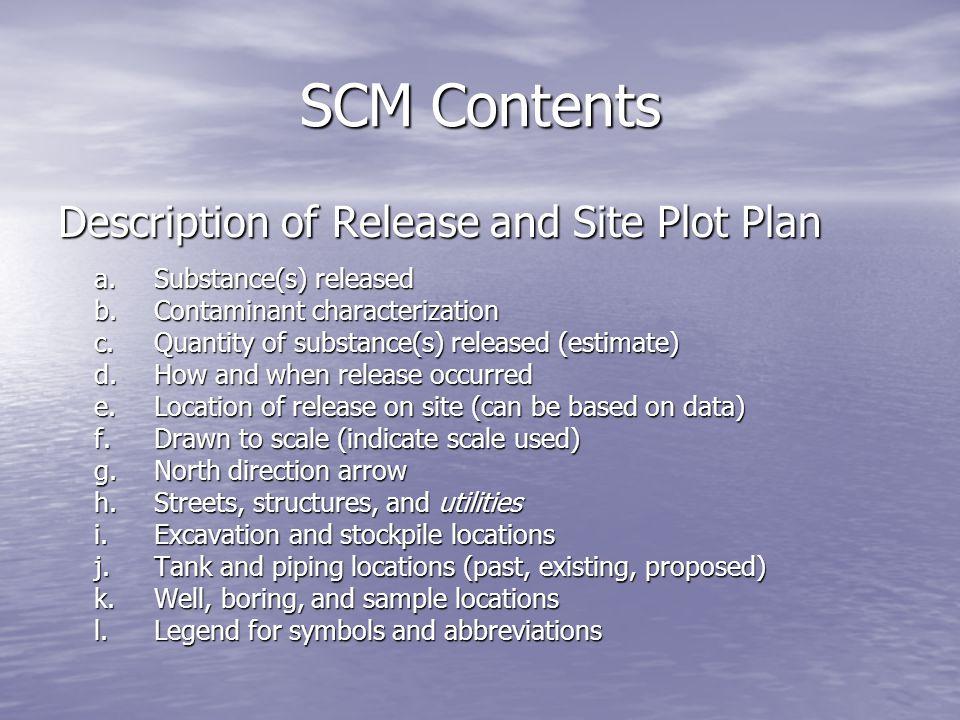 SCM Contents Description of Release and Site Plot Plan a.Substance(s) released b.Contaminant characterization c.Quantity of substance(s) released (est