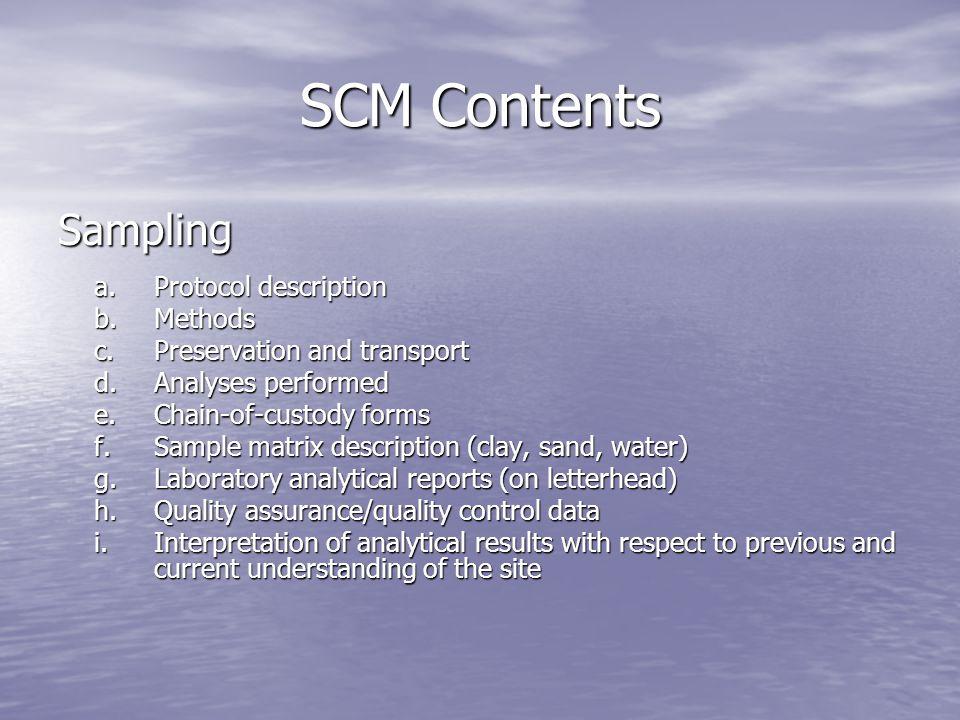 SCM Contents Sampling a.Protocol description b.Methods c.Preservation and transport d.Analyses performed e.Chain-of-custody forms f.Sample matrix desc