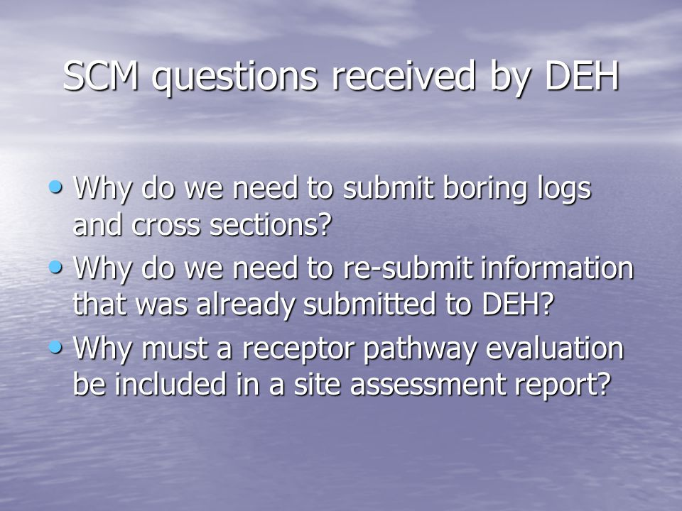 SCM questions received by DEH Why do we need to submit boring logs and cross sections? Why do we need to submit boring logs and cross sections? Why do