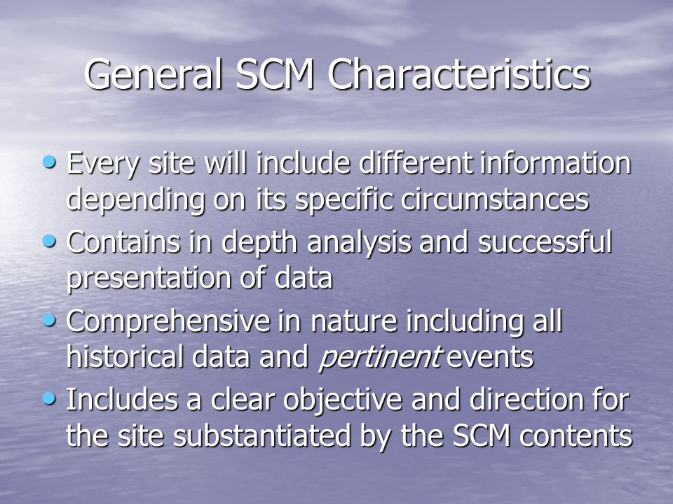 General SCM Characteristics Every site will include different information depending on its specific circumstances Every site will include different in