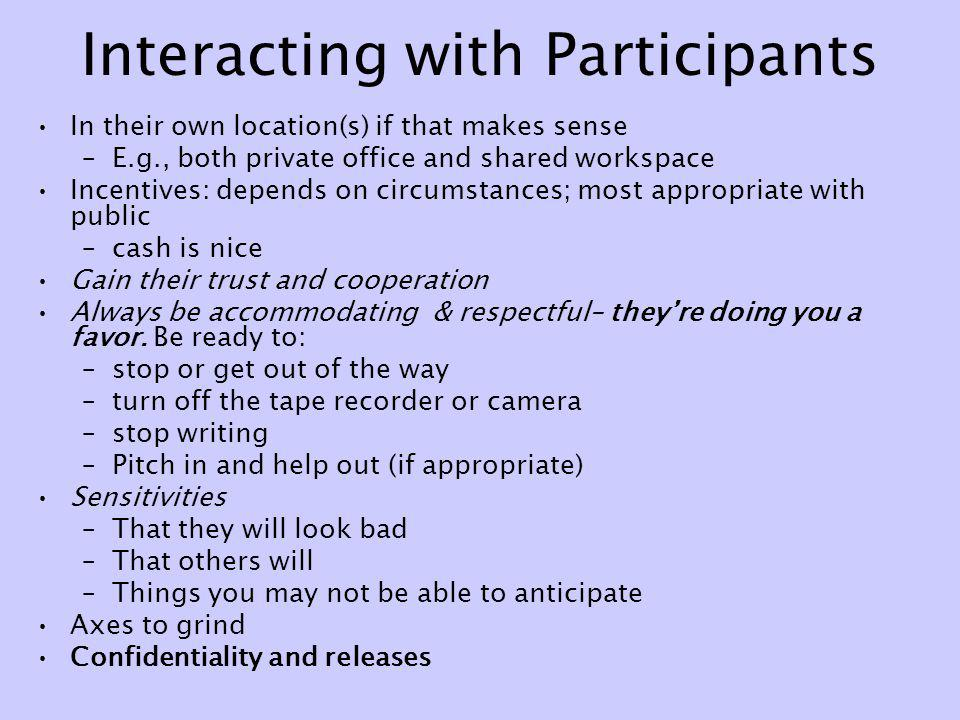 Interacting with Participants In their own location(s) if that makes sense –E.g., both private office and shared workspace Incentives: depends on circ