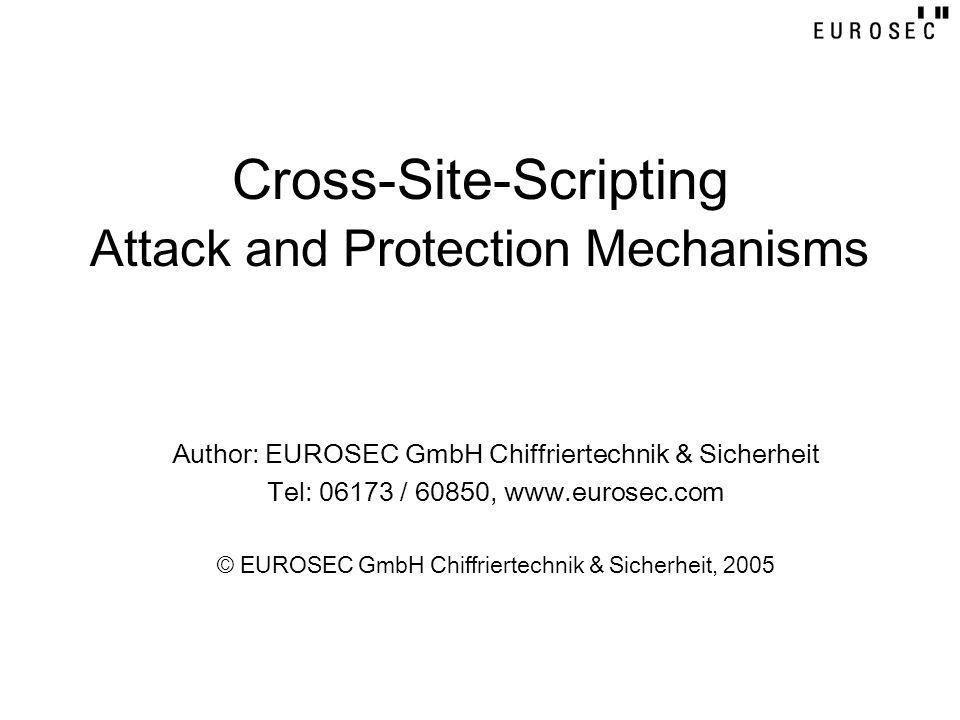 Cross-Site-Scripting Attack and Protection Mechanisms Author: EUROSEC GmbH Chiffriertechnik & Sicherheit Tel: 06173 / 60850, www.eurosec.com © EUROSEC