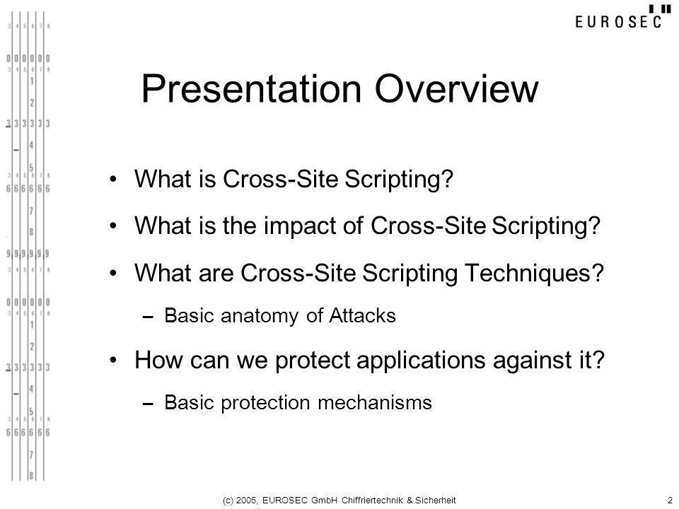 (c) 2005, EUROSEC GmbH Chiffriertechnik & Sicherheit2 Presentation Overview What is Cross-Site Scripting? What is the impact of Cross-Site Scripting?
