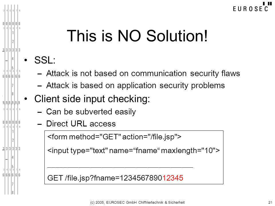 (c) 2005, EUROSEC GmbH Chiffriertechnik & Sicherheit21 This is NO Solution! SSL: –Attack is not based on communication security flaws –Attack is based