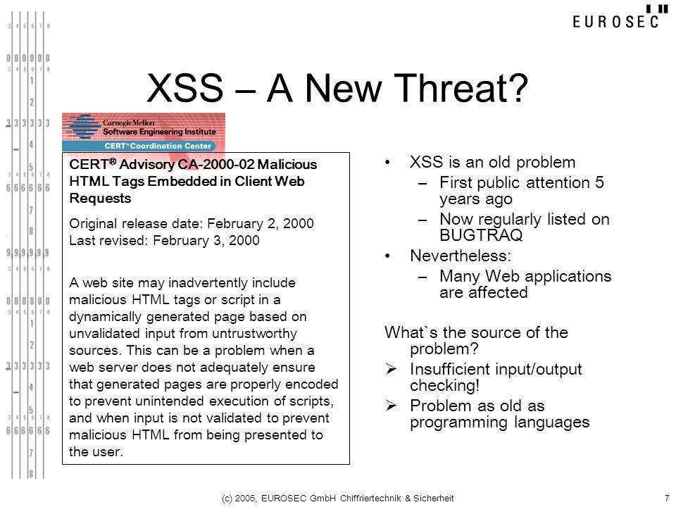 (c) 2005, EUROSEC GmbH Chiffriertechnik & Sicherheit7 XSS – A New Threat? XSS is an old problem –First public attention 5 years ago –Now regularly lis