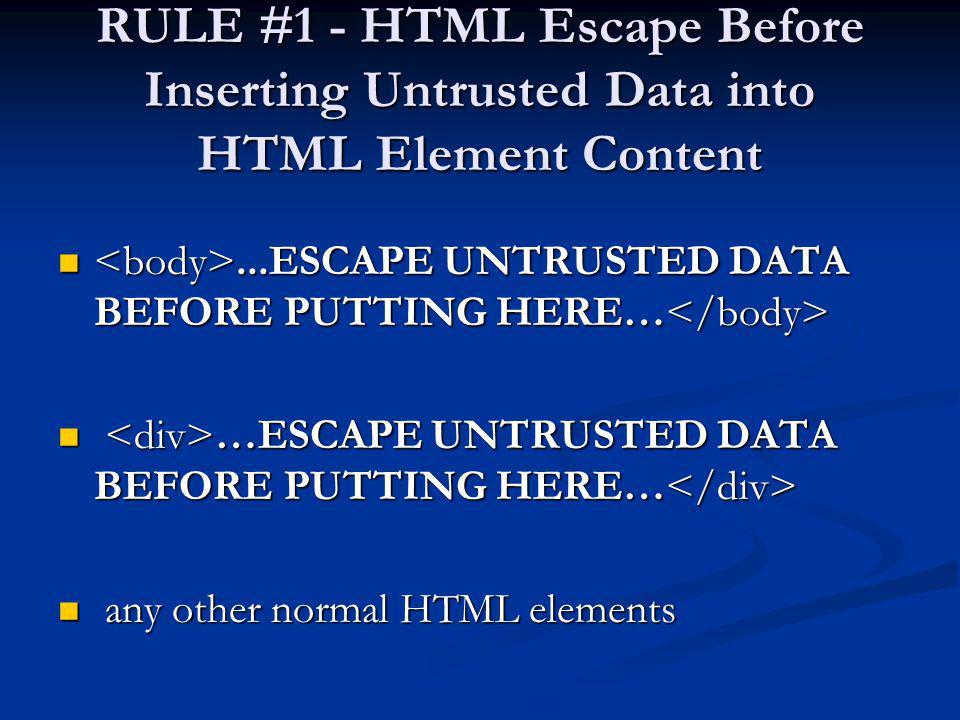 RULE #1 - HTML Escape Before Inserting Untrusted Data into HTML Element Content...ESCAPE UNTRUSTED DATA BEFORE PUTTING HERE…...ESCAPE UNTRUSTED DATA B