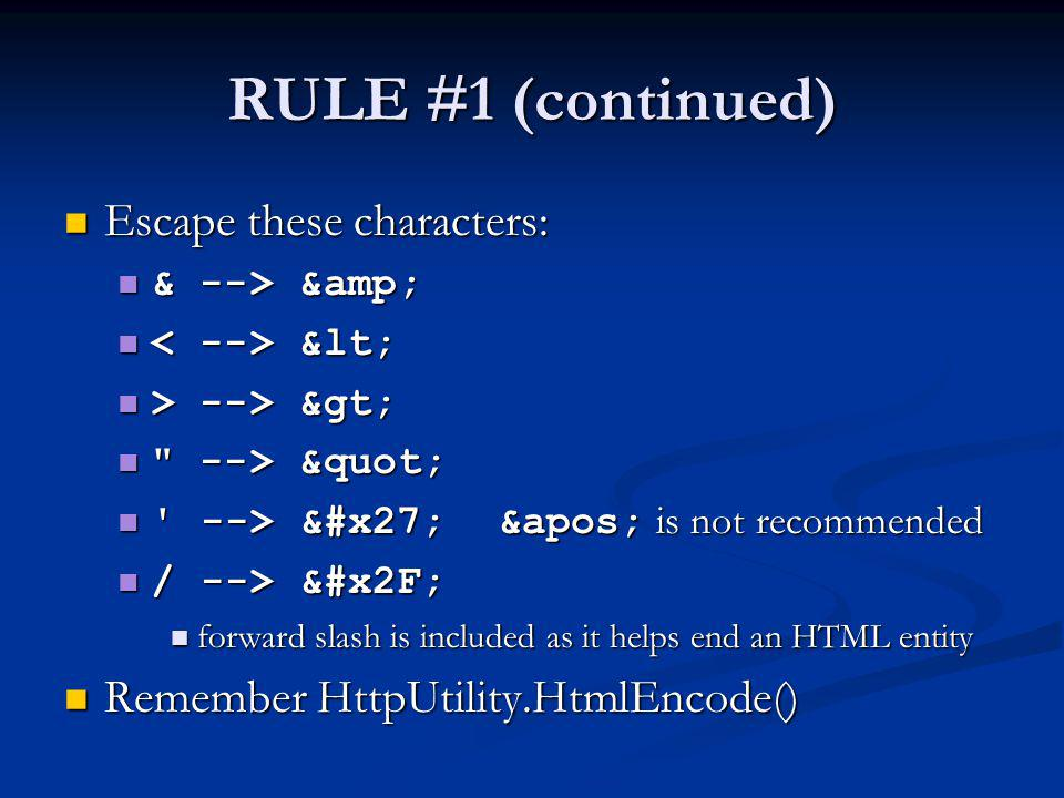 RULE #1 (continued) Escape these characters: Escape these characters: & --> & & --> & < < > --> > > --> >